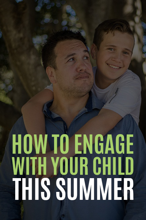 How to Engage with Your Child this Summer
